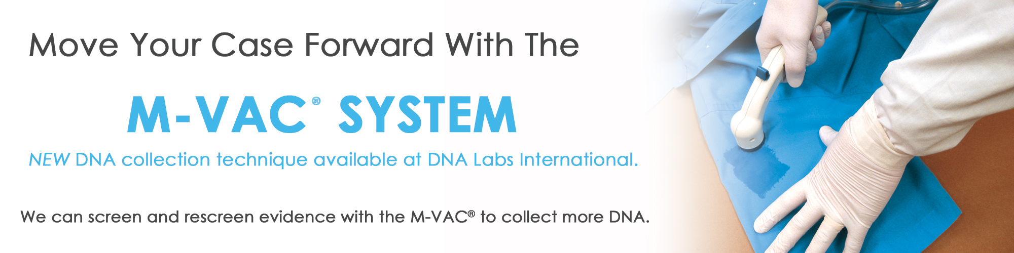 Move your case forward with the M-VAC System